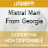 MISTRAL MAN FROM GEORGIA