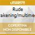 RUDE AWAKENING/MULTIMEDIA
