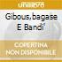 GIBOUS,BAGASE E BANDI'
