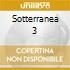 SOTTERRANEA 3