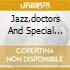 JAZZ,DOCTORS AND SPECIAL GUESTS