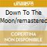 DOWN TO THE MOON/REMASTERED