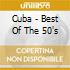 Cuba - Best Of The 50's