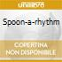 SPOON-A-RHYTHM