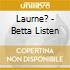 Laurne? - Betta Listen