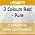 3 Colours Red - Pure