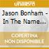 Jason Bonham - In The Name Of My Father