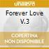 FOREVER LOVE V.3