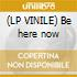 (LP VINILE) Be here now