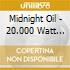 Midnight Oil - 20.000 Watt R.s.l.