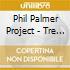 Phil Palmer Project - Tre Uomini E Una Gamba