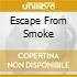 ESCAPE FROM SMOKE