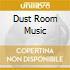 Dust Room Music