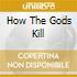 HOW THE GODS KILL