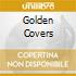 GOLDEN COVERS
