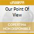 OUR POINT OF VIEW