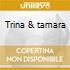 Trina & tamara