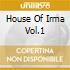 HOUSE OF IRMA VOL.1