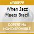 WHEN JAZZ MEETS BRAZIL