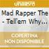 Mad Rapper The - Tell'em Why U Madd