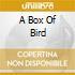 A BOX OF BIRD