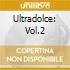 ULTRADOLCE VOL.2