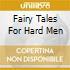 FAIRY TALES FOR HARD MEN