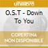 O.S.T - Down To You