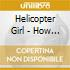 Helicopter Girl - How To Steal The World