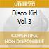 DISCO KID VOL.3