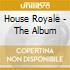 House Royale - The Album