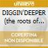 DIGGIN'DEEPER (the roots of acid j.)