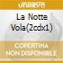LA NOTTE VOLA(2CDX1)