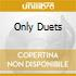 ONLY DUETS