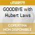 GOODBYE with Hubert Laws
