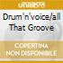 DRUM'N'VOICE/ALL THAT GROOVE
