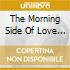 THE MORNING SIDE OF LOVE (2CD IRMA)