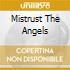 MISTRUST THE ANGELS