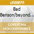 BAD BENSON/BEYOND THE BLUE HORIZON