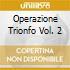 OPERAZIONE TRIONFO VOL. 2
