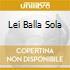 LEI BALLA SOLA