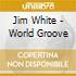 Jim White - World Groove