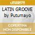 LATIN GROOVE by Putumayo