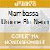 Mambassa - Umore Blu Neon