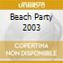 BEACH PARTY 2003