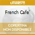 FRENCH CAFE'