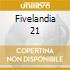 FIVELANDIA 21