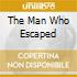 THE MAN WHO ESCAPED