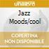JAZZ MOODS/COOL