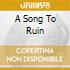 A SONG TO RUIN